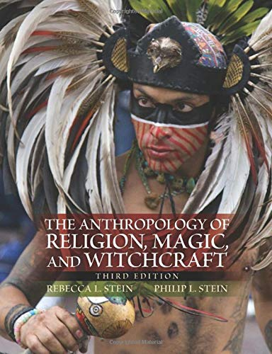 The Anthropology of Religion, Magic, and Witchcraft: Stein, Rebecca L;