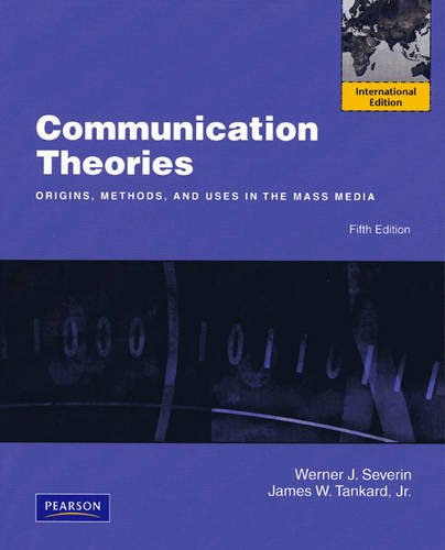 9780205727261: Communication Theories: Origins, Methods and Uses in the Mass Media
