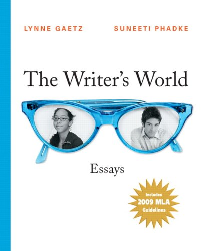 The Writer's World: Essays, 2009 MLA Update Edition (0205735584) by Lynne Gaetz; Suneeti Phadke