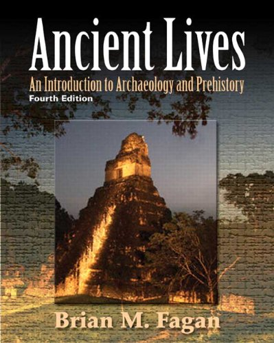 9780205738687: Ancient Lives: An Introduction to Archaeology and Prehistory (4th Edition)