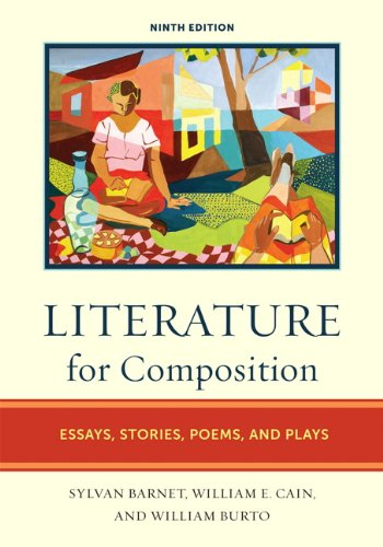 Literature for Composition: Essays, Stories, Poems, and Plays (9th Edition) (0205743595) by Sylvan Barnet; William Burto; William E. Cain