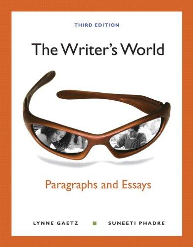 The Writer's World: Paragraphs and Essays (3rd: Lynne Gaetz, Suneeti