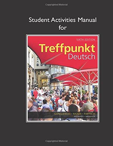 Student Activities Manual for Treffpunkt Deutsch Format: Paperback: Gonglewski, Margaret T.^Moser, ...