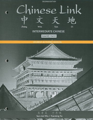 Student Activities Manual for Chinese Link, Intermediate, Level 2, Part 2 (Mychineselab): Wu, ...
