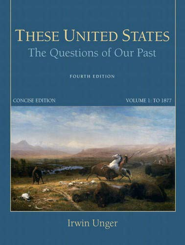 9780205790791: These United States: The Questions of Our Past, Concise Edition, Volume 1 (4th Edition)