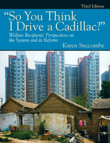 so you think i drive a cadillac welfare reform by karen seccombe So you think i drive a cadillac welfare recipients' perspectives on the system and its reform / edition 3  karen seccombe,  access to health care in the.