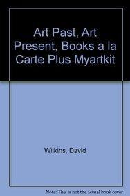 Art Past, Art Present, Books a la Carte Plus MyArtKit (6th Edition): David Wilkins