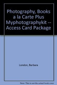 Photography, Books a la Carte Plus MyPhotographyKit -- Access Card Package (10th Edition) (0205809553) by Barbara London; John Upton; Jim Stone