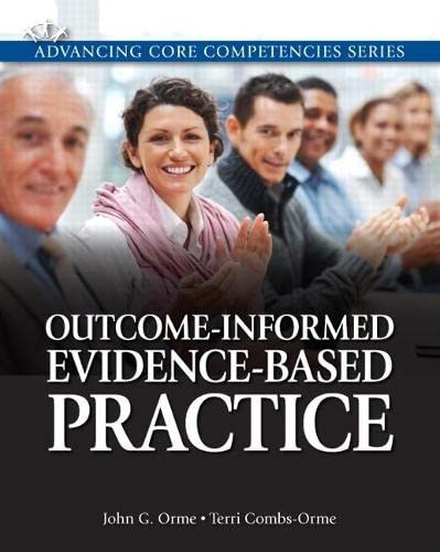 Outcome-Informed Evidence-Based Practice (Advancing Core Competencies): John G. Orme,