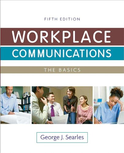 Workplace Communications: The Basics (5th Edition): George J. Searles