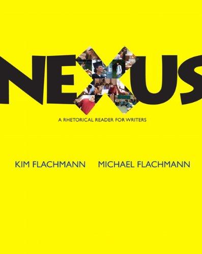 Nexus: A Rhetorical Reader for Writers: Kim Flachmann, Michael
