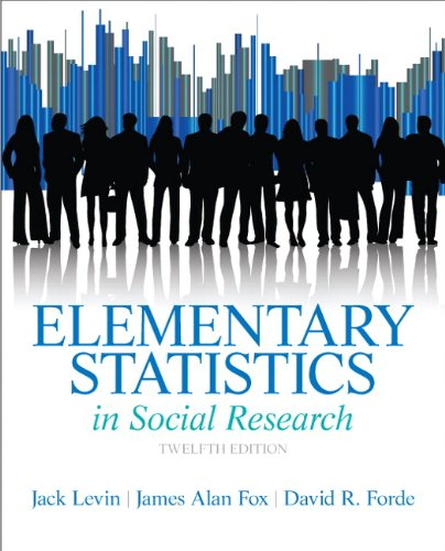 Elementary Statistics in Social Research (12th Edition): Jack A. Levin