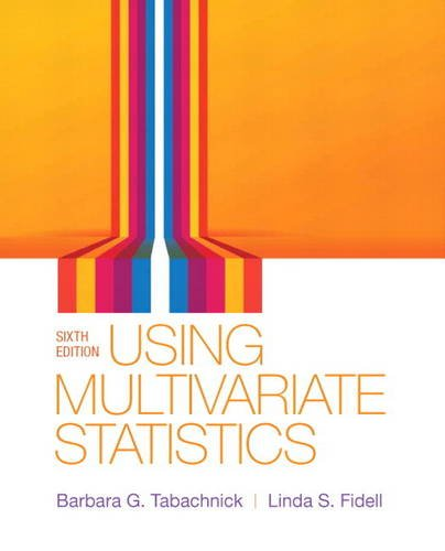 Using Multivariate Statistics (6th Edition): Tabachnick, Barbara G.; Fidell, Linda S.