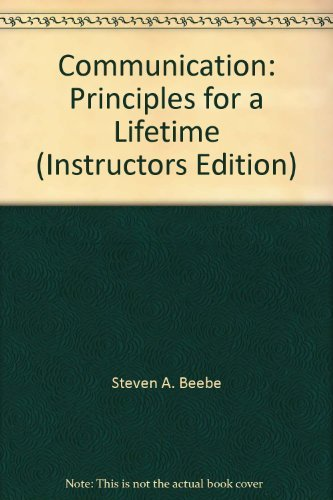 Communication: Principles for a Lifetime (Instructors Edition): Steven A. Beebe