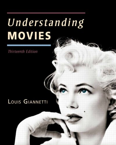 Understanding Movies (13th Edition) 9780205856169 A readable, accessible introduction to film   Understanding Movies provides valuable insight into how movies communicate and convey mean
