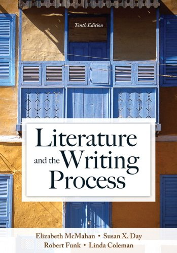 Literature and the Writing Process (10th Edition): McMahan, Elizabeth; Day,