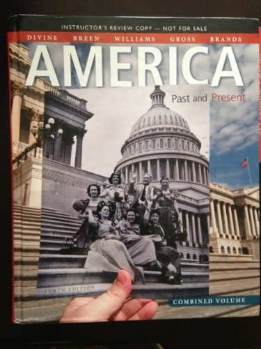 America Past and Present 10th Edition Combined: DIVINE, BREEN, WILLIAMS,