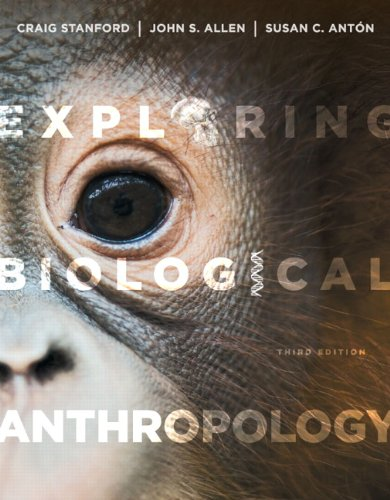 Exploring Biological Anthropology: The Essentials (3rd Edition): Stanford, Craig; Allen,