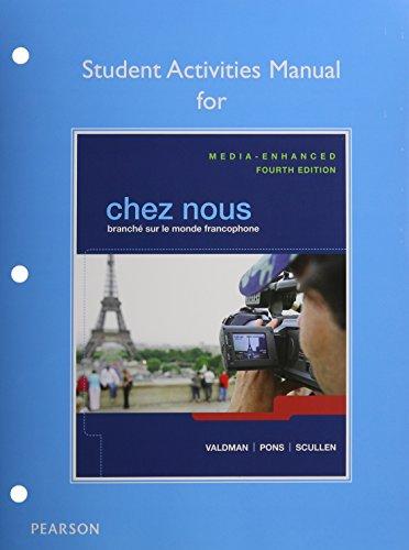 Chez Nous: Branche Sur Le Monde Francophone, Media-Enhanced Version, Student Activities Manual, and...