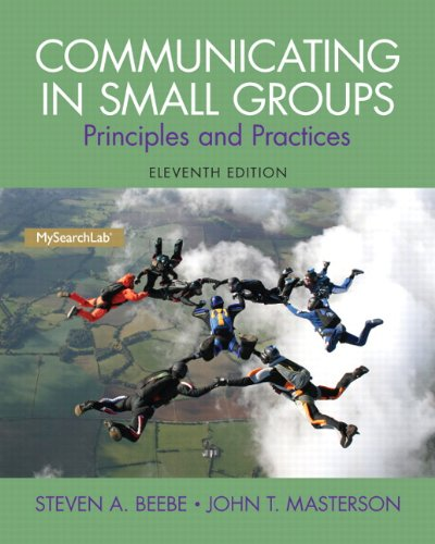 Communicating in Small Groups: Principles and Practices: Steven A. Beebe,