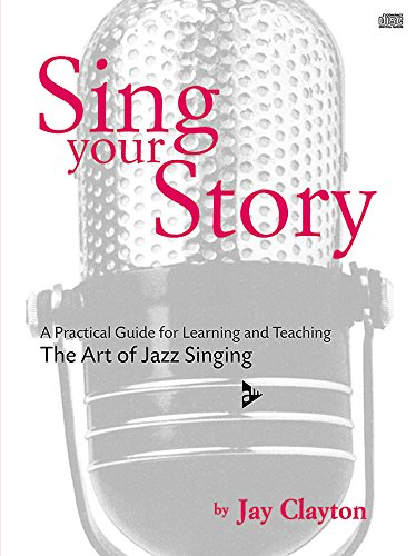 9780206303525: Sing Your Story - A Practical Guide for Learning and Teaching. The Art of Jazz Singing - voice - method with CD - [Language: English] - (ADV 14105)