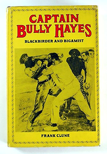 Captain Bully Hayes - Blackbirder and Bigamist: Clune, Frank