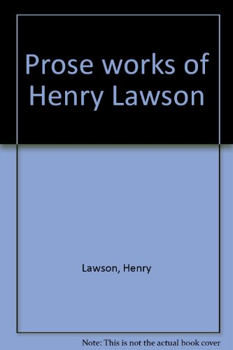 The Prose Works of Henry Lawson: Lawson, Henry
