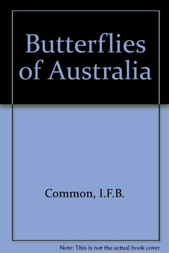 BUTTERFLIES OF AUSTRALIA: Common, I.F.B. and D.F. Waterhouse