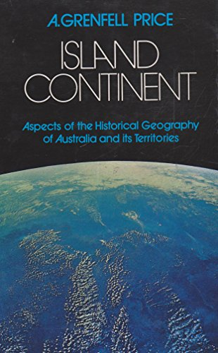Island continent: aspects of the historical geography: Price, A. Grenfell