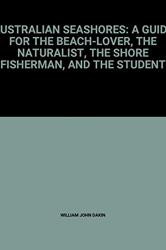 9780207127397: Australian seashores: A guide for the beach-lover, the naturalist, the shore fisherman, and the student