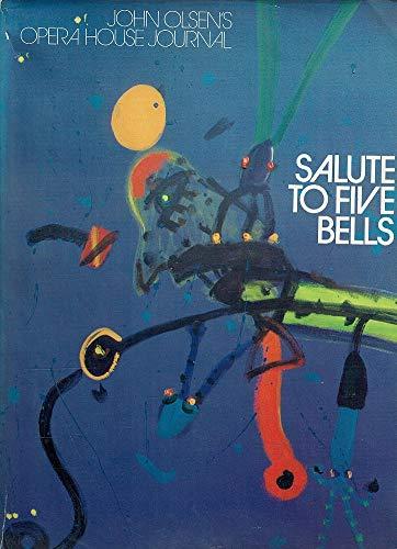 Salute to Five Bells: John Olsen's Opera: Olsen, John;McGrath, Sandra