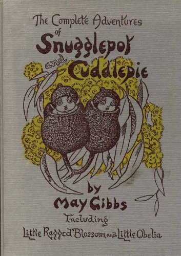 Complete Adventures of Snugglepot and Cuddlepie Including: Gibbs, May