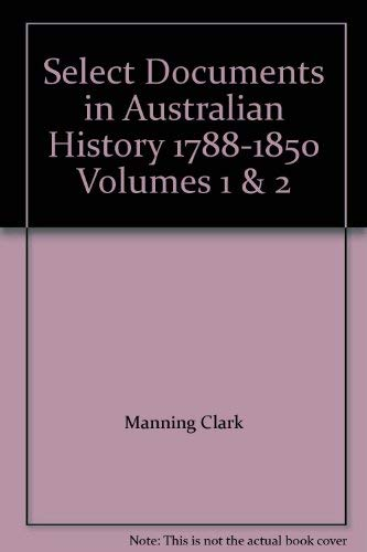Select Documents in Australian History 1788-1850, Vol: Manning Clark