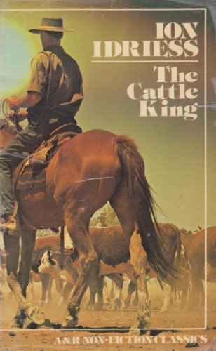 Cattle King: The Rags-to-Riches Story of Sidney: Idriess, Ion L.