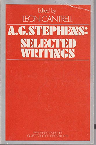 A G Stephens: Selected Writings. Perspectives in Australian Literature