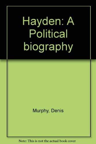 Hayden. A Political Biography.: Murphy, Denis.