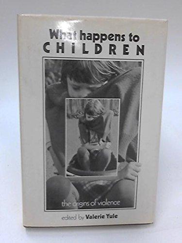 What Happens to Children: Origins of Violence: Valerie Yule