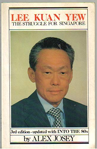 Lee Kuan Yew: The Struggle for Singapore: Alex Josey