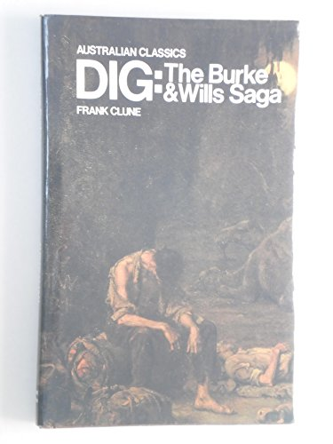 Dig: The Burke & Wills Saga: Clune, Frank