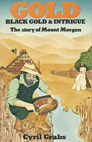 9780207147623: Gold: Black Gold & Intrigue: The story of Mount Morgan