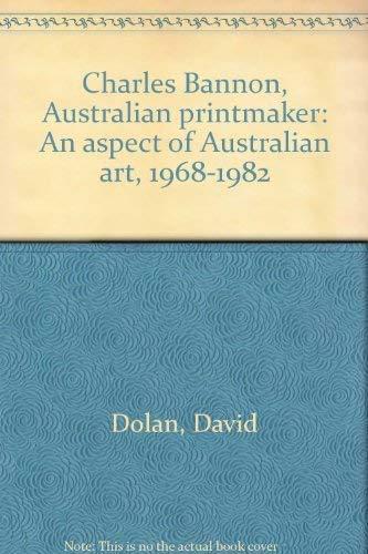 Charles Bannon, Australian printmaker: An aspect of Australian art, 1968-1982: Dolan, David