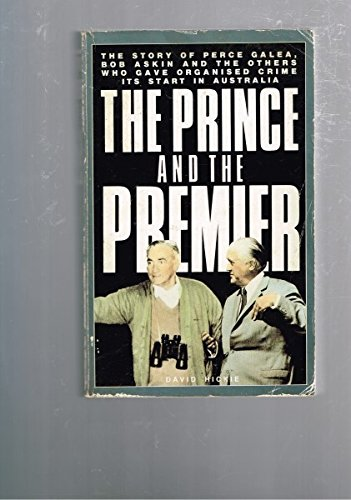 9780207151538: Prince and the Premier: Story of Perce Galea, Bob Askin and the Others Who Gave Organized Crime Its Start in Australia