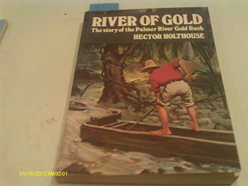 9780207151545: River of Gold - Holthouse: The Story of the Palmer River Gold Rush (Outback classics)