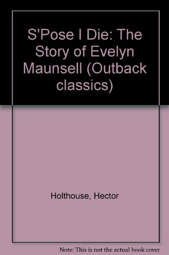 9780207151552: S'Pose I Die: The Story of Evelyn Maunsell (Outback classics)