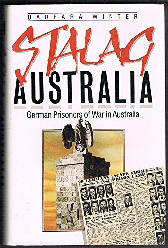 Stalag Australia. German Prisoners of War in Australia.