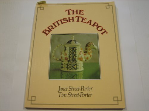 The British Teapot: Street-Porter, Janet and