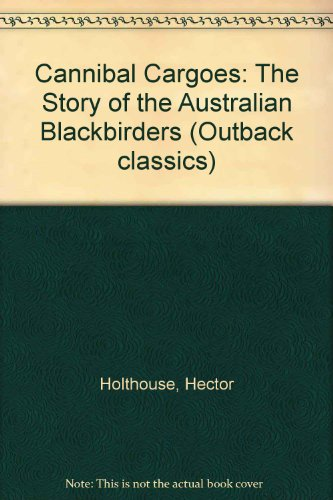 9780207153082: Cannibal Cargoes: The Story of the Australian Blackbirders