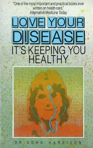 Love Your Disease: It's Keeping You Healthy (9780207153204) by John Harrison