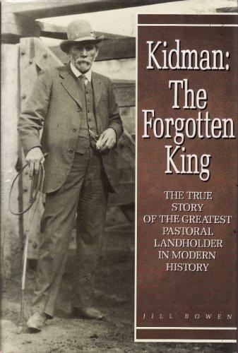 9780207153952: KIDMAN: THE FORGOTTEN KING. The True Story of the Greatest Pastoral Landholder in Modern History.