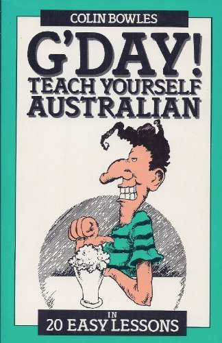 G'Day: Teach Yourself Australian in 20 Easy Lessons: Colin Bowles